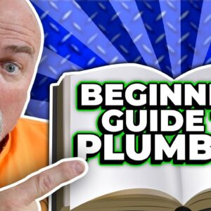 So You Want to Be a Plumber? - Beginner's Guide to Plumbing